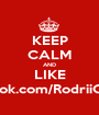 KEEP CALM AND LIKE facebook.com/RodriiOliveeR - Personalised Poster A1 size