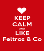 KEEP CALM AND LIKE Feltros & Co - Personalised Poster A1 size