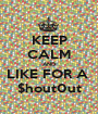 KEEP CALM AND LIKE FOR A  $hout0ut - Personalised Poster A1 size