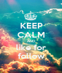 KEEP CALM AND like for follow - Personalised Poster A1 size