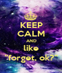 """KEEP CALM AND like """"forget, ok?"""" - Personalised Poster A1 size"""