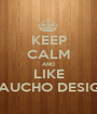 KEEP CALM AND LIKE GAUCHO DESIGN - Personalised Poster A1 size