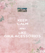 KEEP CALM AND LIKE GIKA ACESSÓRIOS - Personalised Poster A1 size