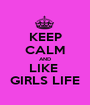 KEEP CALM AND LIKE  GIRLS LIFE - Personalised Poster A1 size