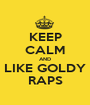 KEEP CALM AND LIKE GOLDY RAPS - Personalised Poster A1 size