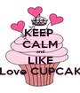 KEEP  CALM and LIKE I Love CUPCAKE - Personalised Poster A1 size