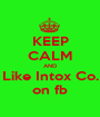 KEEP CALM AND Like Intox Co. on fb - Personalised Poster A1 size
