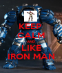 KEEP  CALM AND LIKE IRON MAN - Personalised Poster A1 size