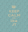 KEEP CALM AND like JT - Personalised Poster A1 size