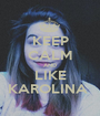 KEEP CALM AND LIKE KAROLINA  - Personalised Poster A1 size