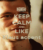 KEEP CALM AND LIKE Klaus accent - Personalised Poster A1 size