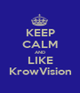 KEEP CALM AND LIKE KrowVision - Personalised Poster A1 size