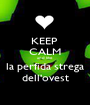 KEEP  CALM and like la perfida strega dell'ovest - Personalised Poster A1 size