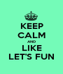 KEEP CALM AND LIKE LET'S FUN - Personalised Poster A1 size