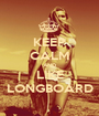 KEEP CALM AND LIKE LONGBOARD - Personalised Poster A1 size