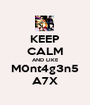 KEEP CALM AND LIKE M0nt4g3n5 A7X - Personalised Poster A1 size