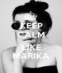 KEEP CALM AND LIKE MARIKA - Personalised Poster A1 size