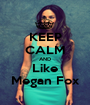 KEEP CALM AND Like Megan Fox - Personalised Poster A1 size
