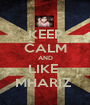 KEEP CALM AND LIKE  MHARIZ  - Personalised Poster A1 size