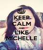 KEEP CALM AND LIKE MICHELLE - Personalised Poster A1 size