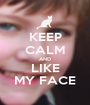 KEEP CALM AND LIKE MY FACE - Personalised Poster A1 size