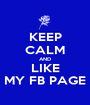 KEEP CALM AND LIKE MY FB PAGE - Personalised Poster A1 size
