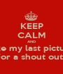 KEEP CALM AND Like my last picture For a shout out ! - Personalised Poster A1 size
