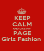 KEEP CALM AND LIKE MY  PAGE Girls Fashion  - Personalised Poster A1 size