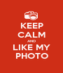 KEEP CALM AND LIKE MY PHOTO - Personalised Poster A1 size