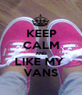 KEEP CALM AND LIKE MY  VANS - Personalised Poster A1 size