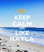 KEEP CALM AND LIKE NAYLA - Personalised Poster A1 size