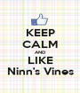 KEEP CALM AND LIKE Ninn's Vines - Personalised Poster A1 size