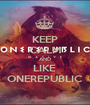 KEEP CALM AND LIKE  ONEREPUBLIC - Personalised Poster A1 size