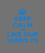 KEEP CALM AND LIKE OUR VIDEO TS - Personalised Poster A1 size