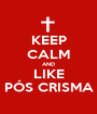 KEEP CALM AND LIKE PÓS CRISMA - Personalised Poster A1 size