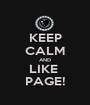 KEEP CALM AND LIKE  PAGE! - Personalised Poster A1 size