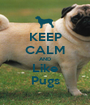 KEEP CALM AND Like Pugs - Personalised Poster A1 size