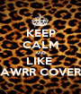 KEEP CALM AND LIKE  RAWRR COVERS - Personalised Poster A1 size