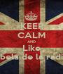 KEEP CALM AND Like Rebela de la radio:* - Personalised Poster A1 size