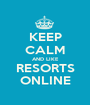KEEP CALM AND LIKE RESORTS ONLINE - Personalised Poster A1 size