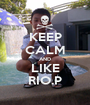KEEP CALM AND LIKE RIO.P - Personalised Poster A1 size