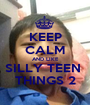 KEEP CALM AND LIKE SILLY TEEN  THINGS 2 - Personalised Poster A1 size