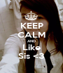 KEEP CALM AND Like Sis <3 - Personalised Poster A1 size
