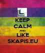 KEEP CALM AND LIKE SKAPIS.EU - Personalised Poster A1 size