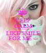 KEEP CALM AND LIKE SMILE FOR ME ﺕ - Personalised Poster A1 size