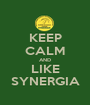 KEEP CALM AND LIKE SYNERGIA - Personalised Poster A1 size