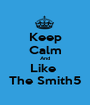 Keep Calm And Like  The Smith5 - Personalised Poster A1 size