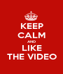 KEEP CALM AND LIKE THE VIDEO - Personalised Poster A1 size