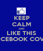 KEEP CALM AND LIKE THIS FACEBOOK COVER - Personalised Poster A1 size