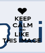 KEEP CALM AND LIKE  THIS IMAGE  - Personalised Poster A1 size